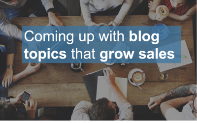 Coming Up With Blog Topics that will Grow Sales
