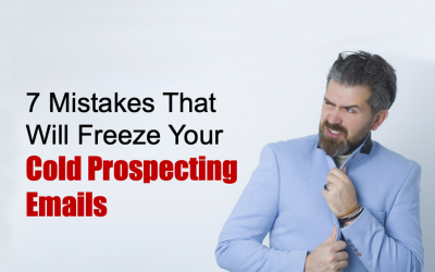 7 Mistakes That Will Freeze Your Cold Prospecting Emails
